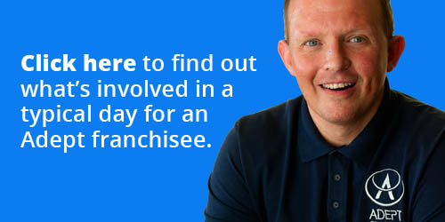 Click here to find out what's involved in a typical day for an Adept franchisee.